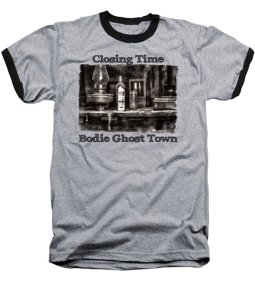 Closing Time Bodie Ghost Town Baseball T-Shirt