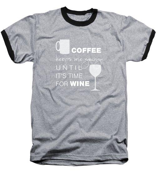 Coffee And Wine Baseball T-Shirt by Nancy Ingersoll