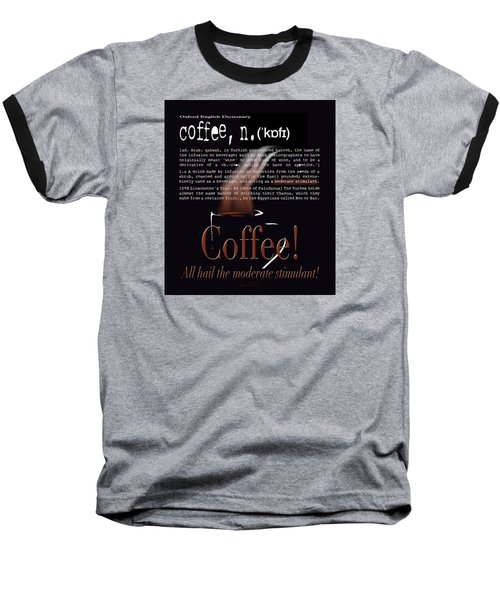Coffee - Definition  Baseball T-Shirt by Robert J Sadler