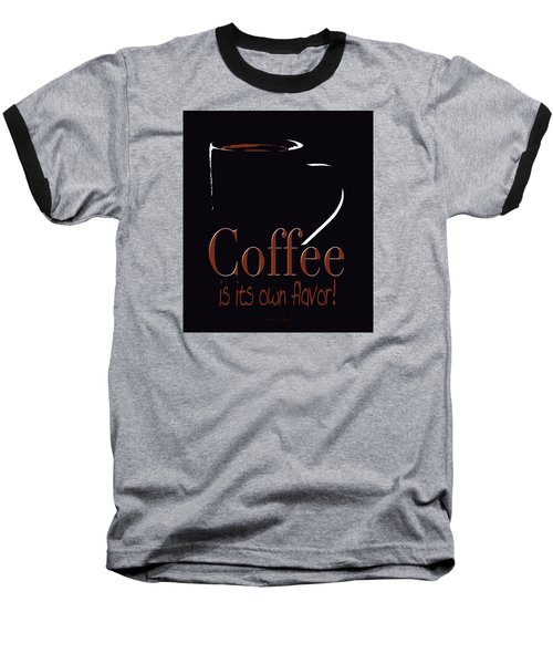 Coffee Is Its Own Flavor Baseball T-Shirt