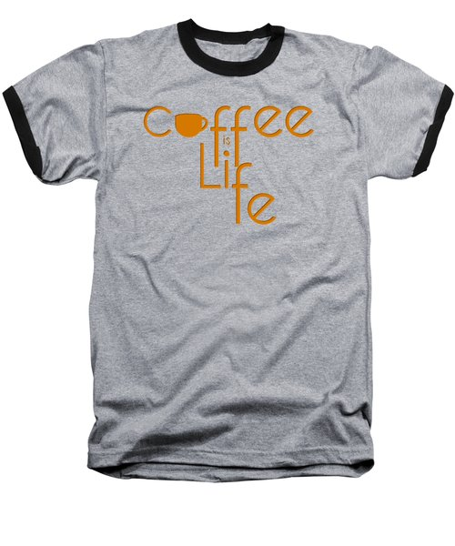 Coffee Is Life #2 Baseball T-Shirt by Nola Lee Kelsey
