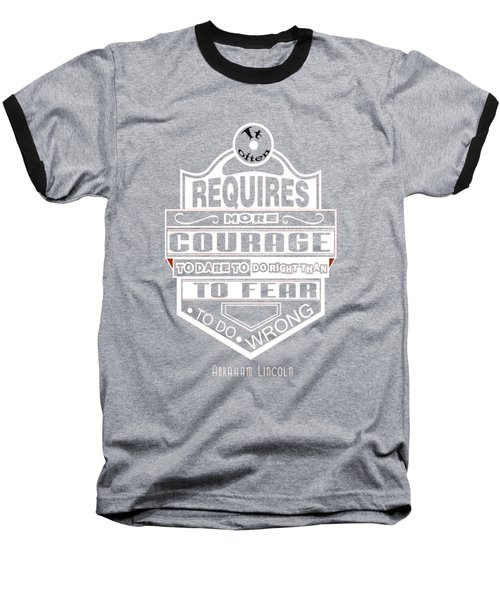 Courage To Dare To Do Right Than To Fear To Do Wrong Abraham Lincoln Baseball T-Shirt by Creative Ideaz