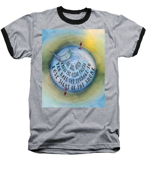 Courage To Lose Sight Of The Shore Mini Ocean Planet World Baseball T-Shirt