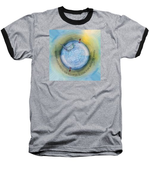 Courage To Lose Sight Of The Shore Orb Mini World Baseball T-Shirt