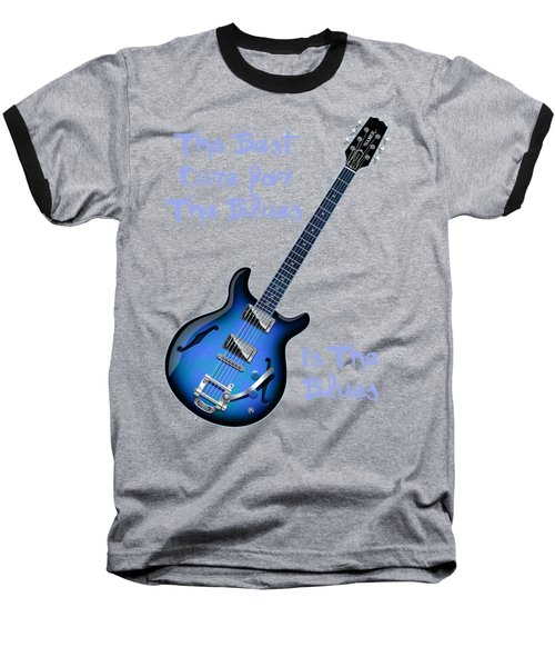 Cure For The Blues Shirt Baseball T-Shirt by WB Johnston