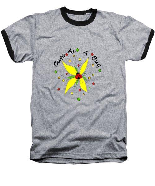 Cute As A Bug Baseball T-Shirt