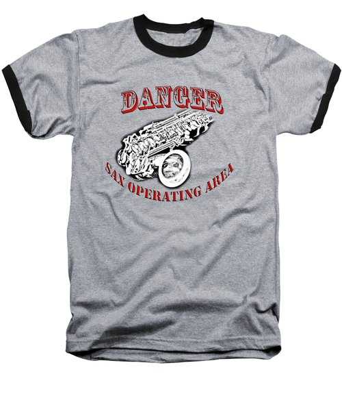 Danger Sax Operating Area Baseball T-Shirt by M K  Miller