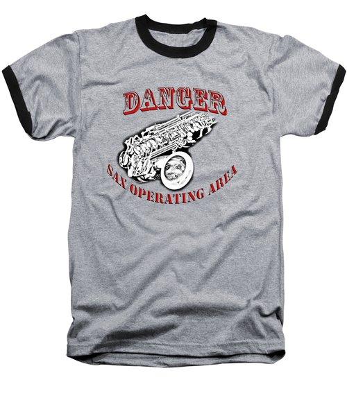 Danger Sax Operating Area Baseball T-Shirt