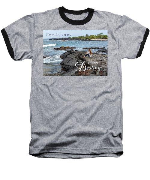 Decisions Determine Destiny Baseball T-Shirt