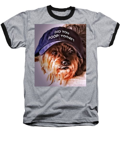 Did You Poop Today Baseball T-Shirt