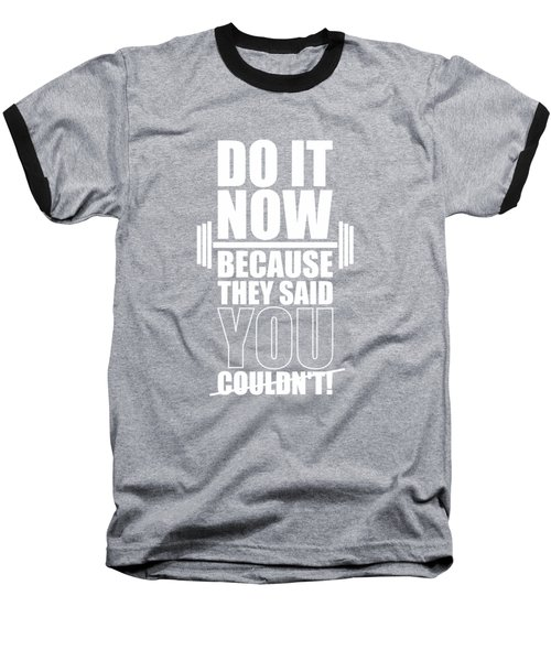 Do It Now Because They Said You Couldn't Gym Quotes Poster Baseball T-Shirt