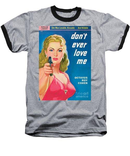 Don't Ever Love Me Baseball T-Shirt by Rudolph Belarski