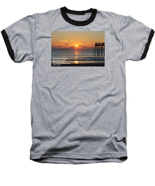 Don't Wish For Tomorrow... Baseball T-Shirt by Robert Banach