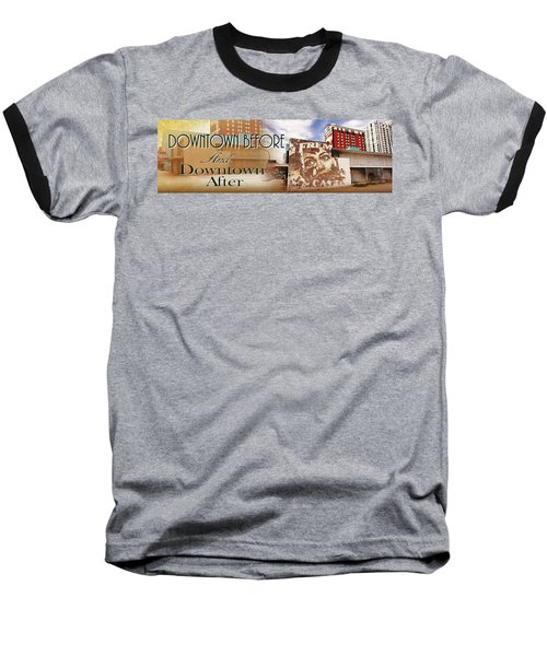Downtown Before And Downtown After Baseball T-Shirt