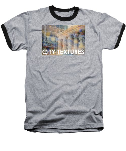 Downtown City Textures Baseball T-Shirt by John Fish