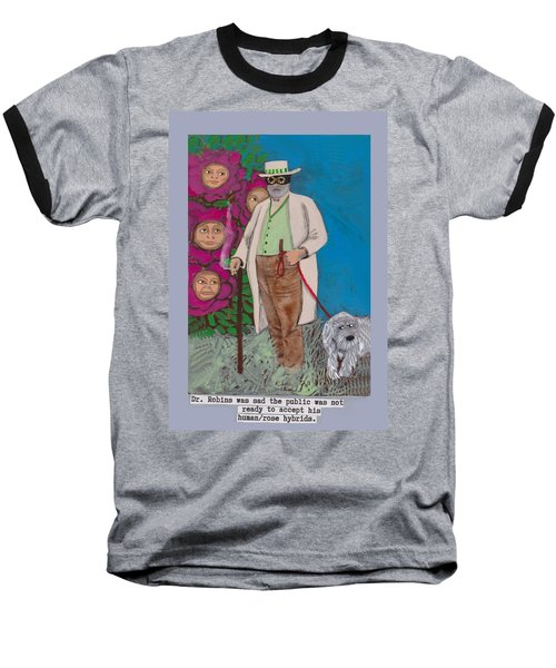Dr. Robins And The Human/rose Hybrids Baseball T-Shirt