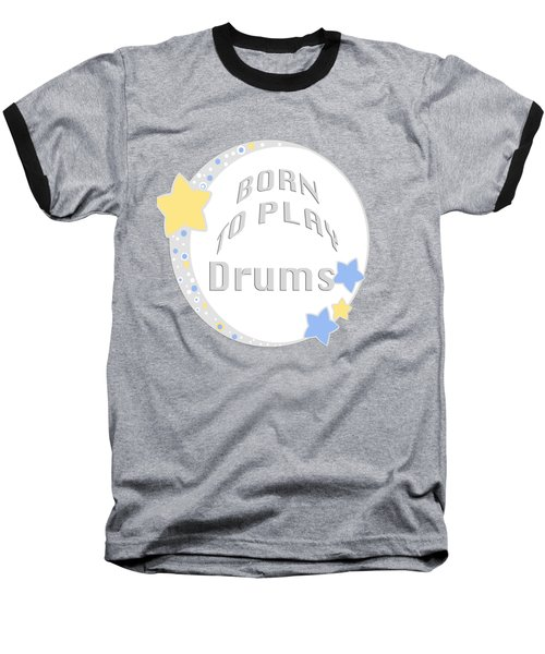Drum Born To Play Drum 5673.02 Baseball T-Shirt by M K  Miller