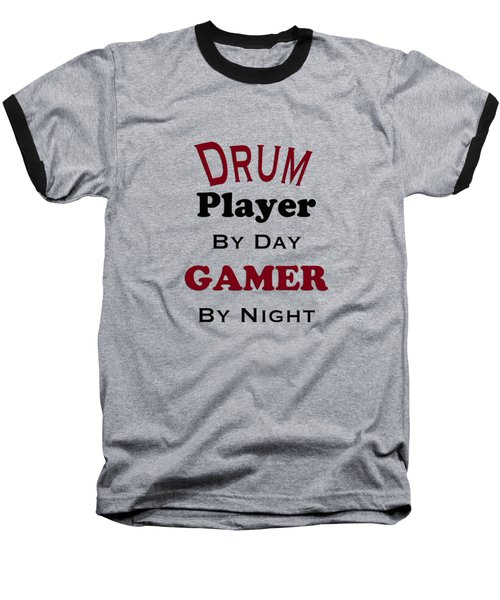 Drum Player By Day Gamer By Night 5625.02 Baseball T-Shirt by M K  Miller