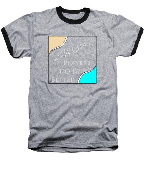Drum Players Do It Better 5649.02 Baseball T-Shirt by M K  Miller