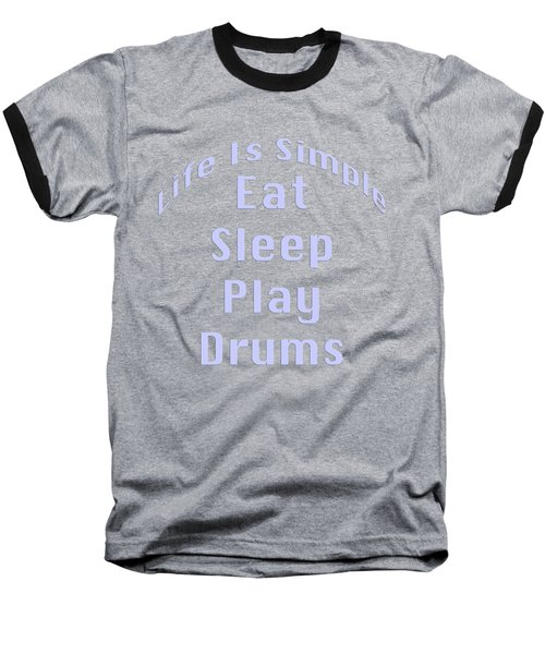 Drums Eat Sleep Play Drums 5513.02 Baseball T-Shirt by M K  Miller