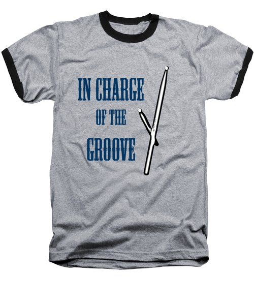 Drums In Charge Of The Groove 5529.02 Baseball T-Shirt