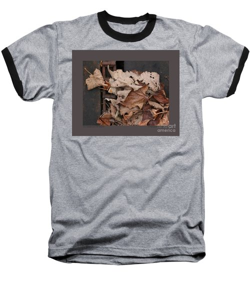 Baseball T-Shirt featuring the photograph Dry Leaves And Old Steel-ii by Patricia Overmoyer