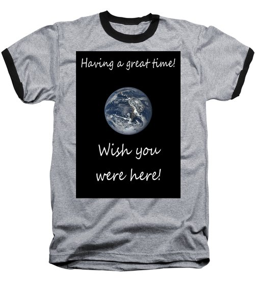 Earth Wish You Were Here Vertical Baseball T-Shirt
