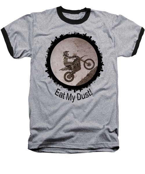 Eat My Dust Baseball T-Shirt