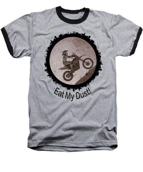 Eat My Dust Baseball T-Shirt