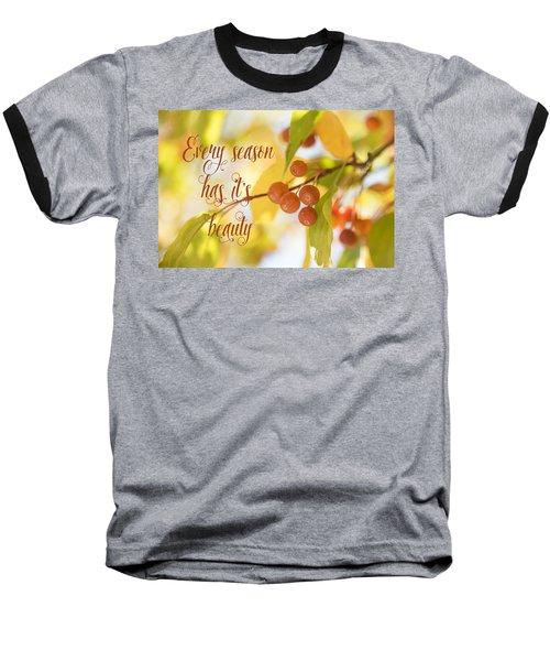 Every Season Has It's Beauty Baseball T-Shirt