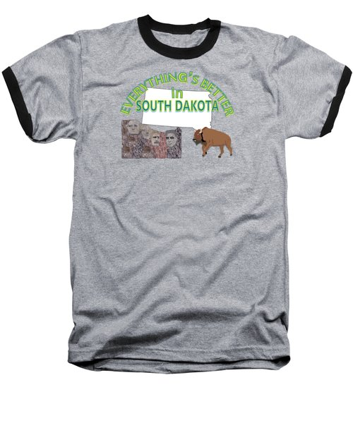 Everything's Better In South Dakota Baseball T-Shirt by Pharris Art