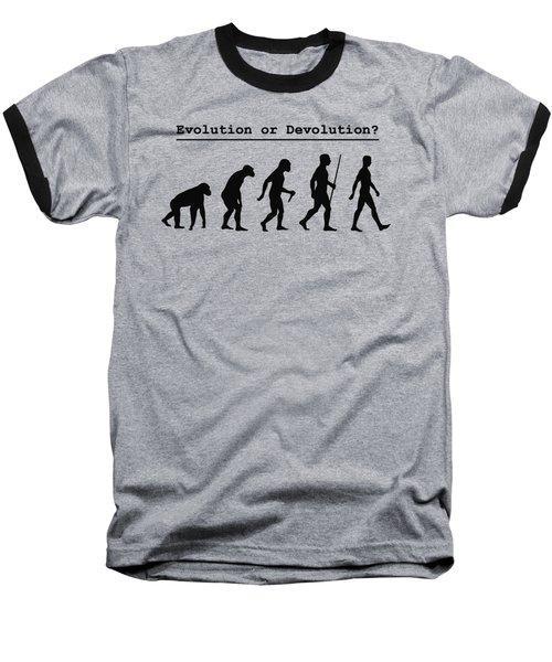 Evolution Or Devolution Baseball T-Shirt