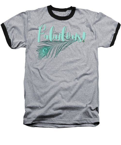 Fabulous, Teal And Aqua Peacock Feather And Text Baseball T-Shirt by Tina Lavoie