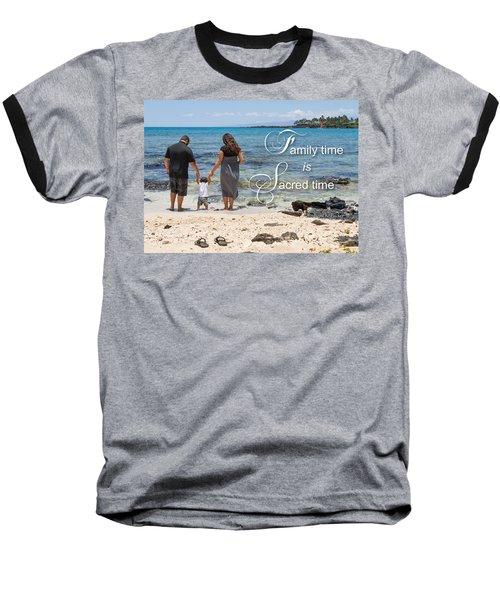 Family Time Is Sacred Time Baseball T-Shirt