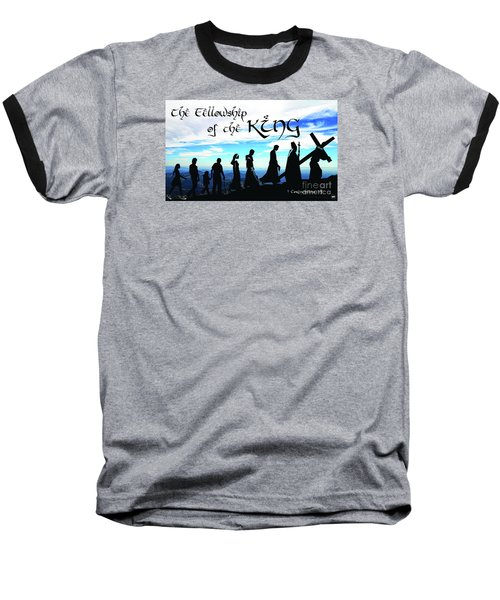 Fellowship Of The King Baseball T-Shirt