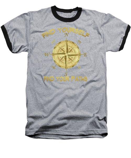 Find Yourself Find Your Paths Baseball T-Shirt by Georgeta Blanaru