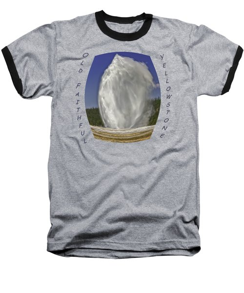 Fisheye Look At Old Faithful Baseball T-Shirt