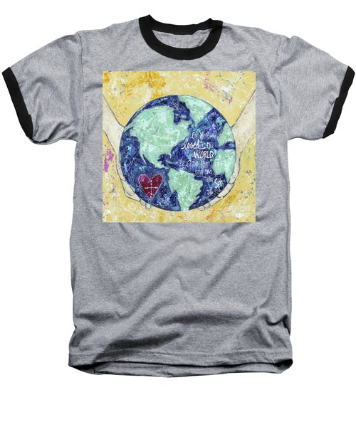For He So Loved The World Baseball T-Shirt by Kirsten Reed
