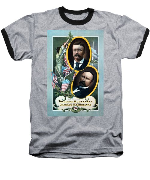 For President - Theodore Roosevelt And For Vice President - Charles W Fairbanks Baseball T-Shirt by International  Images