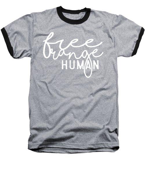 Free Range Human Baseball T-Shirt by Heather Applegate