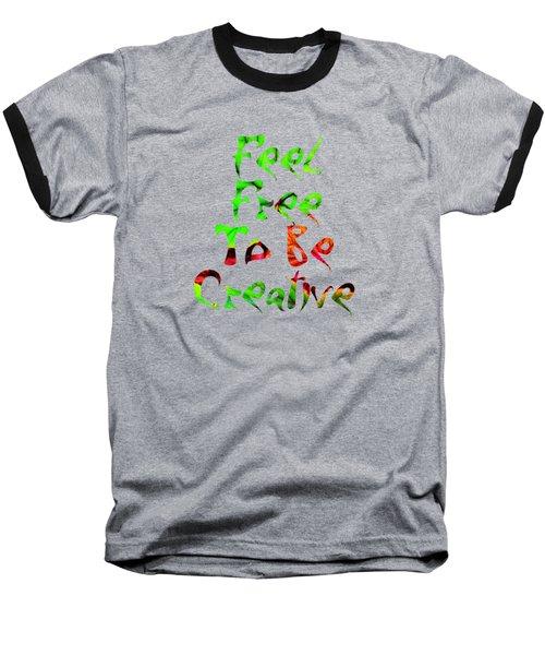Free To Be Creative Baseball T-Shirt