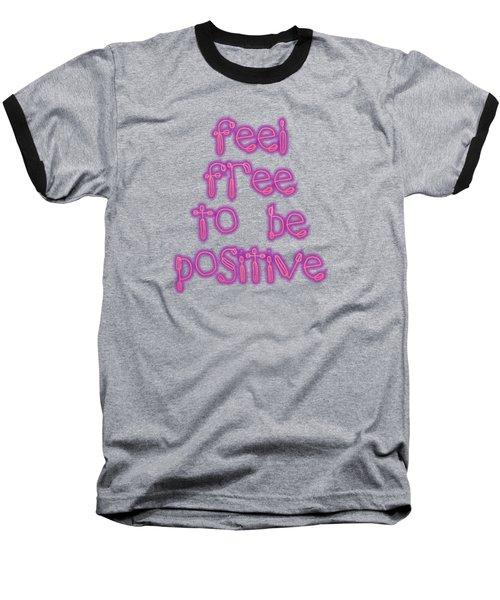 Free To Be Positive   Baseball T-Shirt