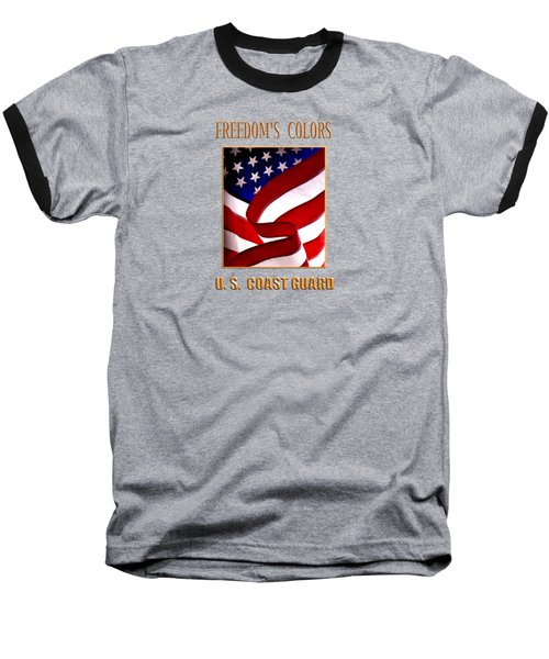 Freedom's Colors Uscg Baseball T-Shirt by George Robinson