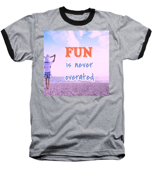 Fun Is Never Overated Baseball T-Shirt