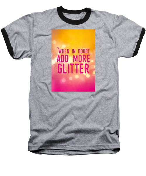Fun Quote When In Doubt Add More Glitter Baseball T-Shirt
