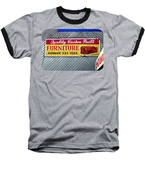 Baseball T-Shirt featuring the photograph Furniture Sign by Ethna Gillespie