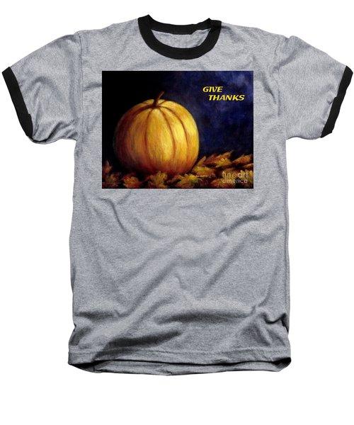 Give Thanks Autumn Painting Baseball T-Shirt