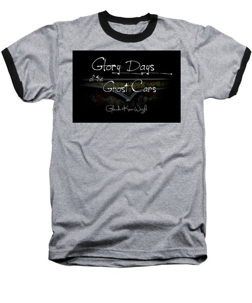 Glory Days Of The Ghost Cars Baseball T-Shirt