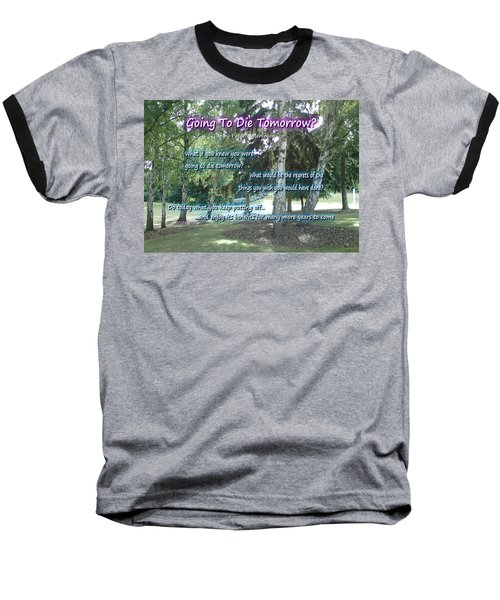Going To Die Tomorrow? Baseball T-Shirt