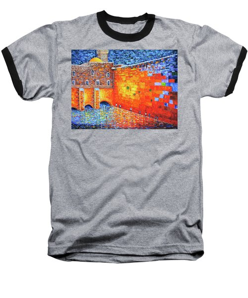 Baseball T-Shirt featuring the painting Wailing Wall Greatness In The Evening Jerusalem Palette Knife Painting by Georgeta Blanaru